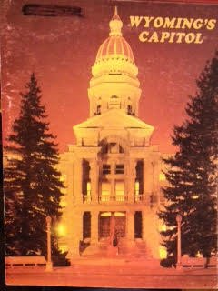 Wyoming's Capitol (pubished by the Wyoming State Press) 1987 booklet