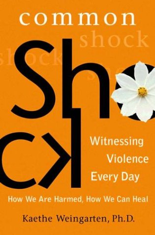Common Shock: Witnessing Violence Every Day--How We Are Harmed, How We Can Heal by Brand: Dutton Adult