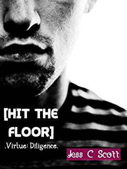 Hit the Floor (Virtue: Diligence) by [Jess C Scott]