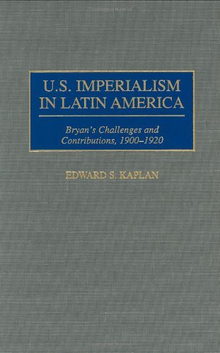 Download U.S. Imperialism in Latin America: Bryan's Challenges and Contributions, 1900-1920 (Contributions in Comparative Colonial Studies) Pdf