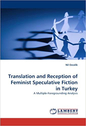 Book Translation and Reception of Feminist Speculative Fiction in Turkey: A Multiple-Foregrounding Analysis