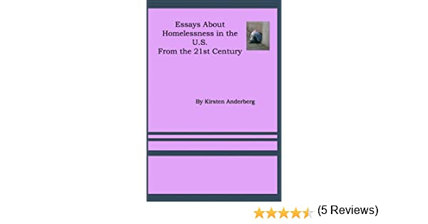 com st century essays on homelessness essays by kirsten  com 21st century essays on homelessness essays by kirsten anderberg book 7 ebook kirsten anderberg kirsten anderberg kindle store