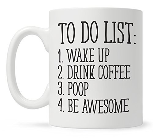To Do List Wake Up Drink Coffee Poop Be Awesome Funny Quote Coffee Mug, Motivational Mug, Fun Mugs, Funny Gift - Fun Coffee Mugs