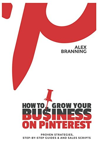 How to Grow Your Business on Pinterest: Proven Strategies, Step-by-Step Guides, and Sales Scripts