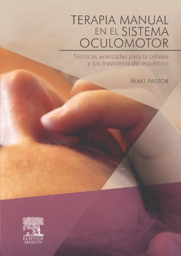 Descargar Libro Terapia Manual En El Sistema Oculomotor: Técnicas Avanzadas Para La Cefalea Y Los Trastornos Del Equilibrio Iñaki Pastor Pons