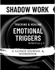 Shadow Work - Tracking & Healing Emotional Triggers Mindfully: A Guided Journal & Workbook