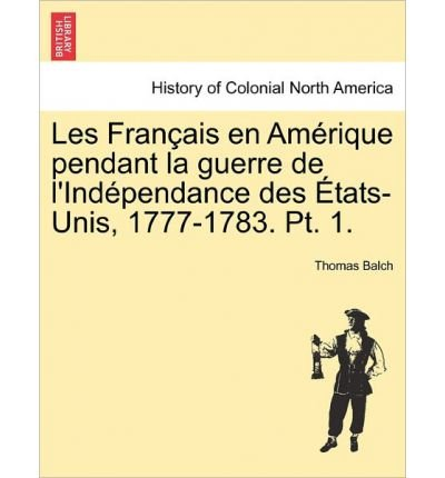 Download Les Fran Ais En Am Rique Pendant La Guerre de L'Ind Pendance Des Tats-Unis, 1777-1783. PT. 1. (Paperback)(French) - Common ebook