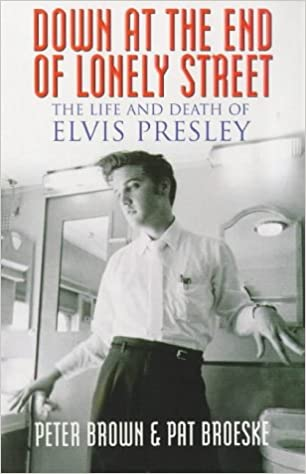 Book Down at the End of Lonely Street : The Life and Death of Elvis Presley