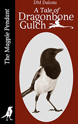 (The Magpie Pendant: A Tale of Dragonbone Gulch (Tales of Dragonbone Gulch Book 1))
