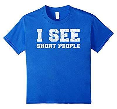 I See Short People T-Shirt Gift Funny Tall and Big