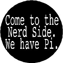 6463de12 Amazon.com: COME TO THE NERD SIDE - WE HAVE PI 1.25