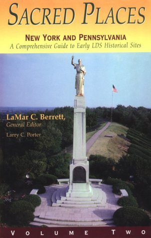 Sacred Places : A Comprehensive Guide to LDS Historical Sites New York and Pennsylvania