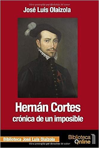 Hernán Cortes. Crónica de un imposible