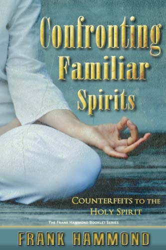 Confronting Familiar Spirits: Counterfeits to the Holy Spirit (From The Corner Of His Eye Summary)