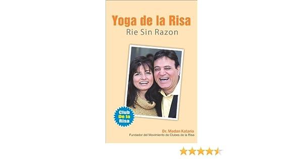 Yoga de la Risa: Rie Sin Razon (Spanish Edition)