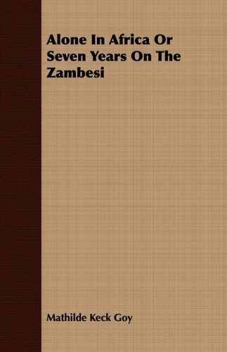 Read Online Alone In Africa Or Seven Years On The Zambesi pdf