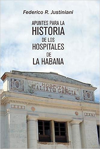 Apuntes para la historia de los hospitales de La Habana: Amazon.es: Justiniani, Federico R.: Libros