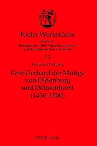 Graf Gerhard der Mutige von Oldenburg und Delmenhorst (1430-1500) (Kieler Werkstücke)
