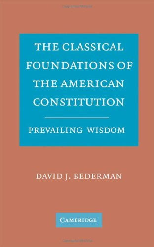 The Classical Foundations of the American Constitution: Prevailing Wisdom