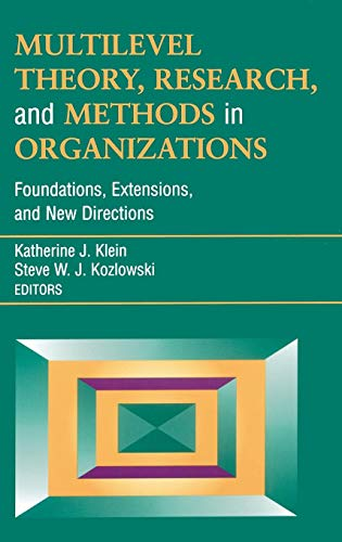 Multilevel Theory, Research, and Methods in Organizations: Foundations, Extensions, and New Directions