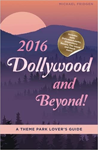 2016 Dollywood and Beyond! A Theme Park Lover's Guide