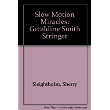 Slow Motion Miracles Geraldine Smith Stringer
