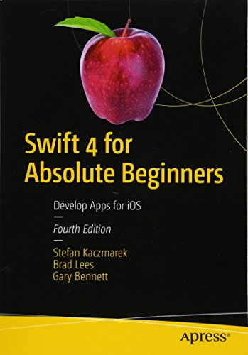 Swift 4 for Absolute Beginners: Develop Apps for iOS by Apress