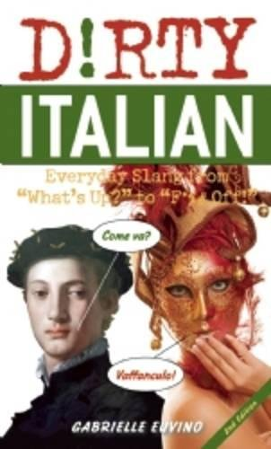 Dirty Italian: Everyday Slang from What's Up? to F*%# Off! (Dirty Everyday Slang)