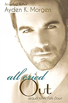 All Cried Out (All Falls Down Book 2) by [A.K. Morgen]