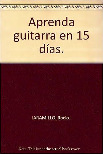 Aprenda guitarra en 15 días. Tapa blanda by JARAMILLO, Rocío ...