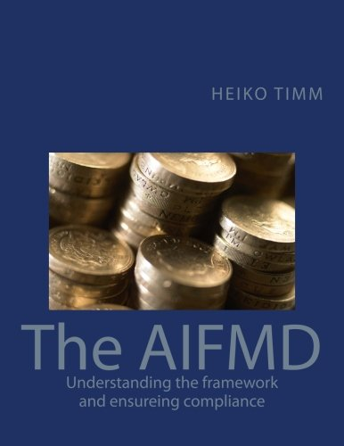 The AIFMD: Understanding the framework and ensuring compliance (International Financial Markets Regulation) (Volume 1)