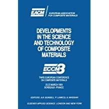 Developments in the Science and Technology of Composite Materials: ECCM3 Third European Conference on Composite Materials 20.23 March 1989 Bordeaux-France