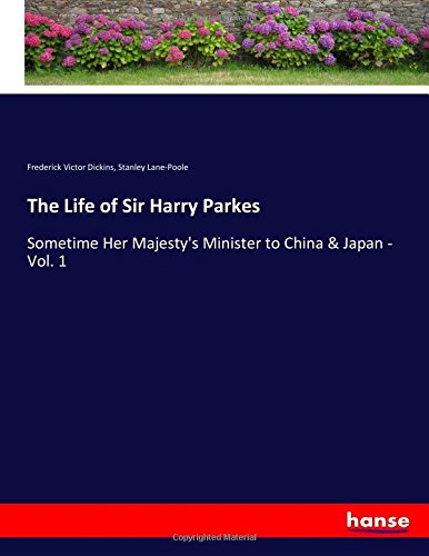 Download The Life of Sir Harry Parkes: Sometime Her Majesty's Minister to China & Japan - Vol. 1 pdf epub