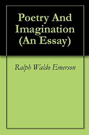 emerson essay on poetry The essay offers a profound look at the poem and its role in society in a paragraph mid-essay, emerson observes: for poetry was all written before time.