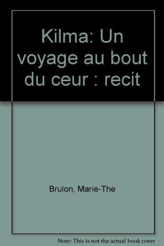 Kilma: Un voyage au bout du coeur : recit (French Edition)