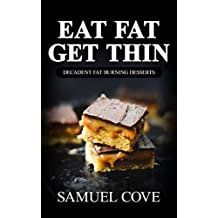 Eat Fat Get Thin: 200+ of The Very BEST Ketogenic Dessert Recipes - Your Guide to Rapid Weight Loss (Upgraded Ketogenic Living Cookbook©)