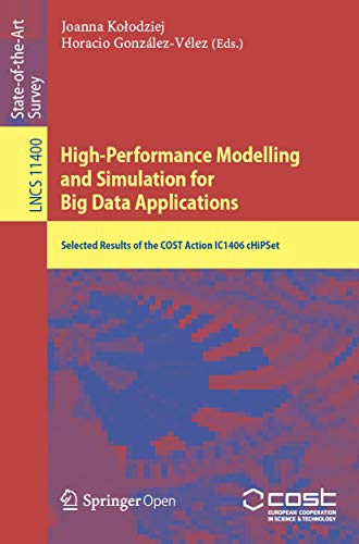 High-Performance Modelling and Simulation for Big Data Applications: Selected Results of the COST Action IC1406 cHiPSet (Lecture Notes in Computer Science Book 11400) Reader