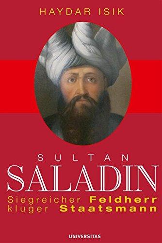Sultan Saladin: Siegreicher Feldherr - kluger Staatsmann