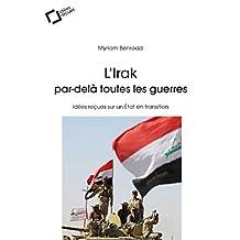 IRAK PAR-DELÀ TOUTES LES GUERRES (L')