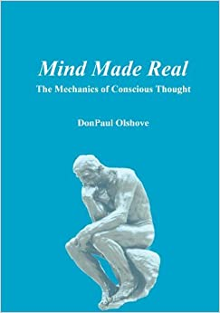 Mind Made Real: The Mechanics Of Conscious Thought by Donpaul Olshove (2009-02-07)