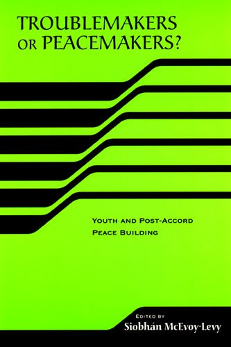 Troublemakers or Peacemakers? Youth and Post-Accord Peace Building (The RIREC Project on Post-Accord Peace Building) (RIREC Project Post-Accord Peace (Bldg University)