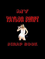 My Taylor Swift Scrap Book: Blank Pages for You to Fill (My Fan Books)