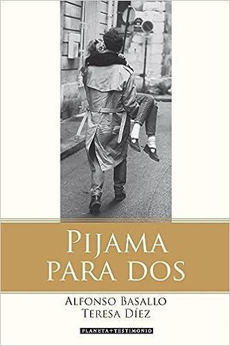 Pijama para dos (Planeta Testimonio): Amazon.es: Alfonso Basallo, Teresa Díez: Libros