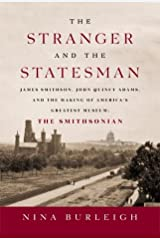 The Stranger and the Statesman: James Smithson, John Quincy Adams, and the Making of America's Greatest Museum: The Smithsonian Hardcover