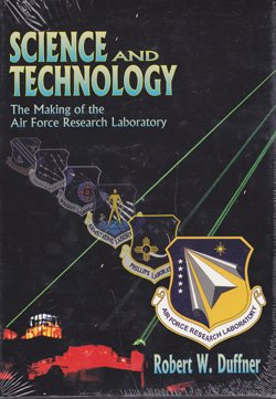 Science And Technology: The Making Of The Air Force Research Laboratory