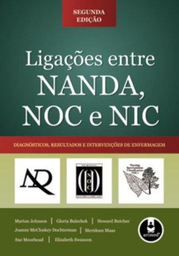 Ligações Entre NANDA, NOC e NIC. Diagnósticos, Resultados e Intervenções