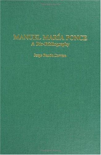 Manuel María Ponce: A Bio-Bibliography (Bio-Bibliographies in Music) pdf epub