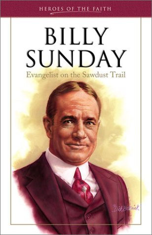 Billy Sunday: Evangelist of the Sawdust Trail (Heroes of the Faith (Barbour Paperback))