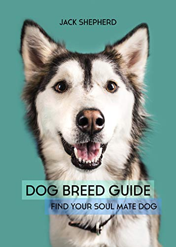 DOG BREED GUIDE: Find Your Soul Mate Dog (Dog training, Puppy training, Dog training for beginners, Dog training book)