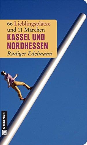 Kassel und Nordhessen: 66 Lieblingsplätze und 11 Märchen (Lieblingsplätze im GMEINER-Verlag)